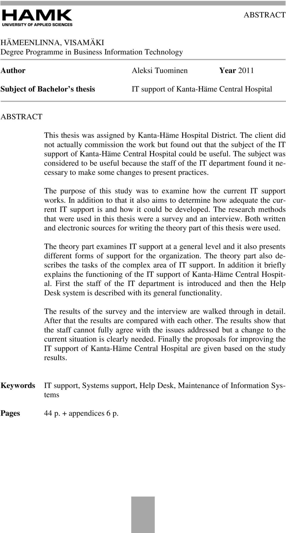 The client did not actually commission the work but found out that the subject of the IT support of Kanta-Häme Central Hospital could be useful.