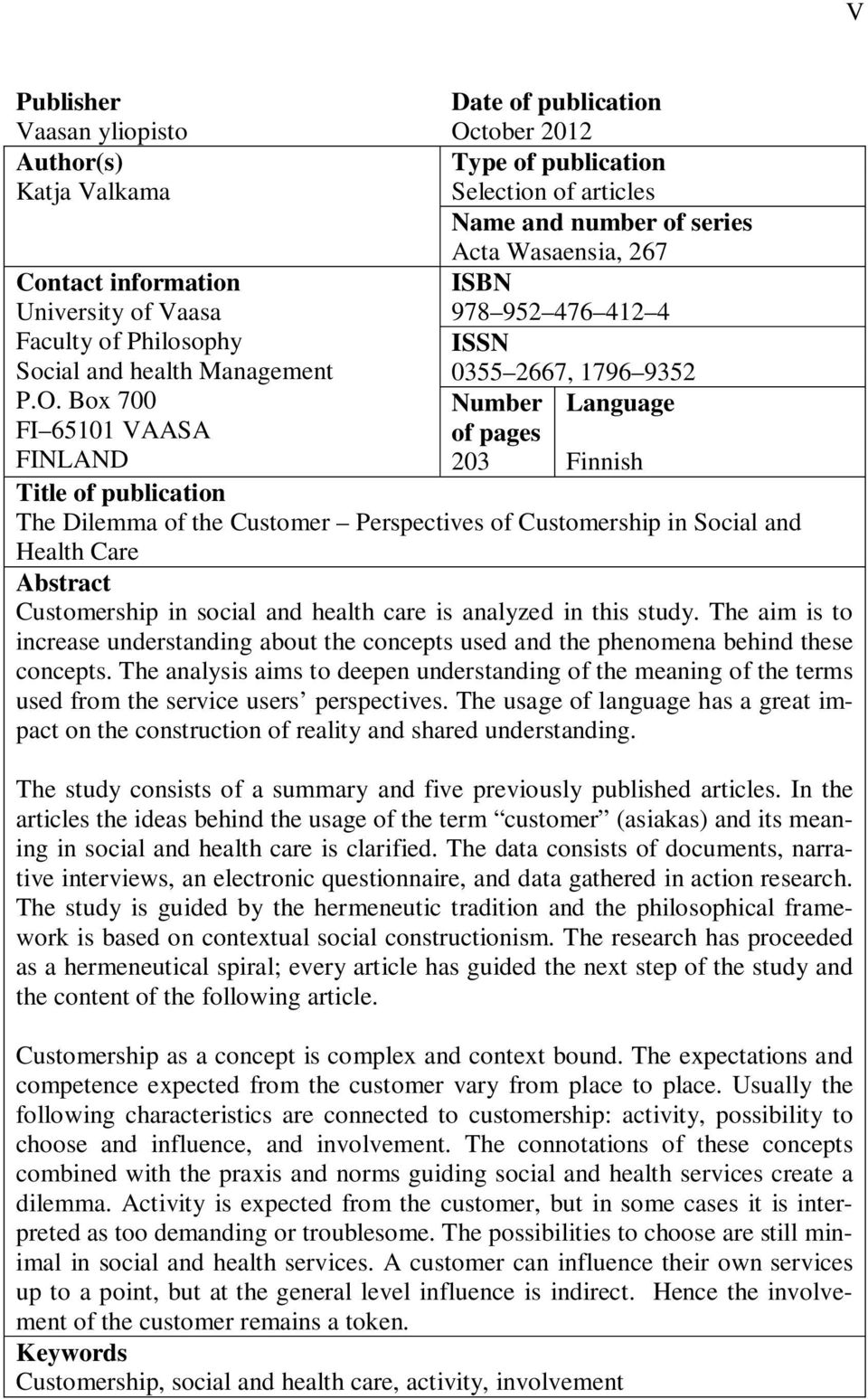 Box 700 Number Language FI 65101 VAASA FINLAND of pages 203 Finnish Title of publication The Dilemma of the Customer Perspectives of Customership in Social and Health Care Abstract Customership in