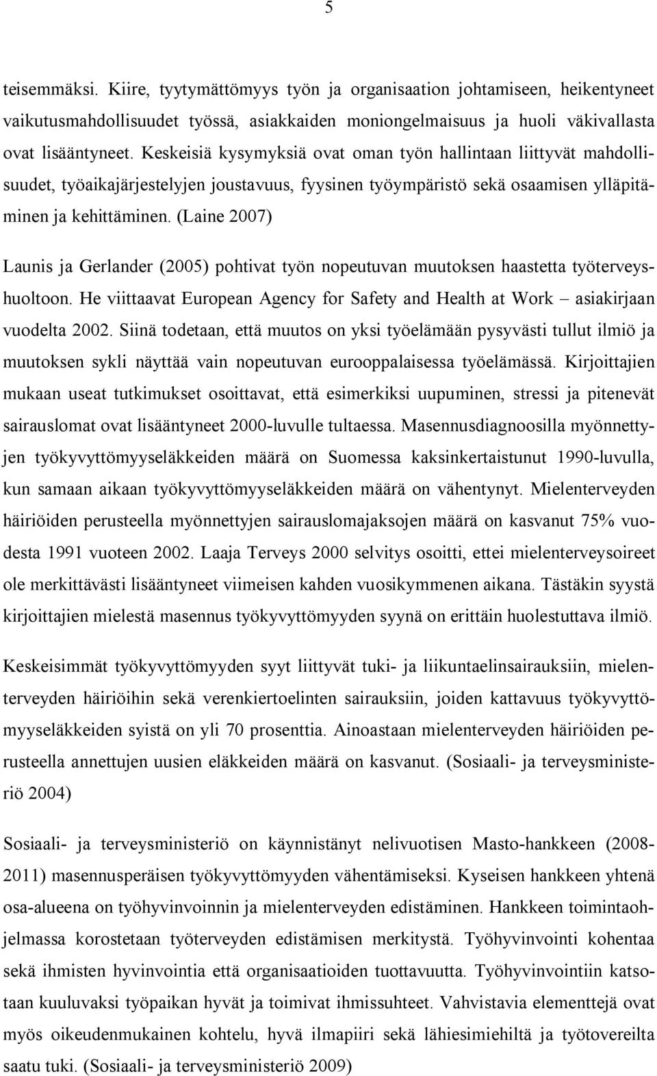 (Laine 2007) Launis ja Gerlander (2005) pohtivat työn nopeutuvan muutoksen haastetta työterveyshuoltoon. He viittaavat European Agency for Safety and Health at Work asiakirjaan vuodelta 2002.