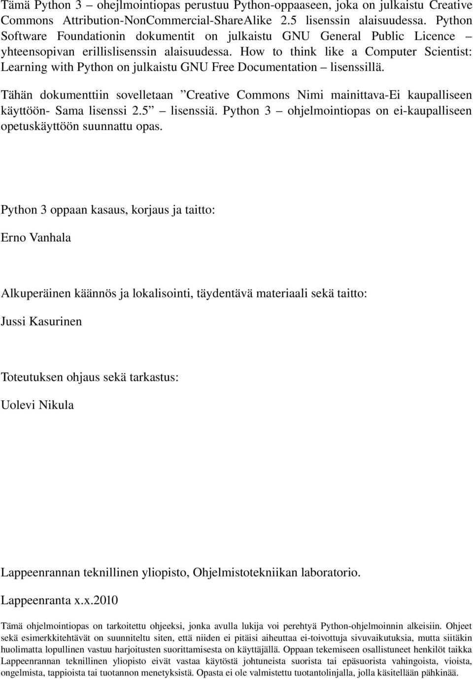 How to think like a Computer Scientist: Learning with Python on julkaistu GNU Free Documentation lisenssillä.