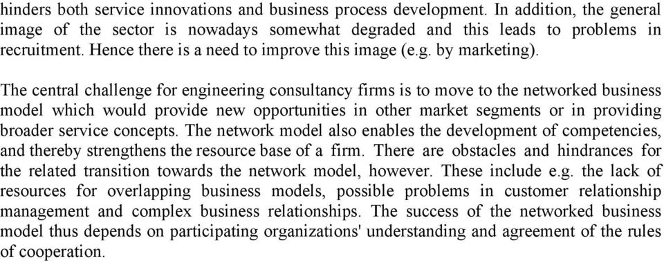 The central challenge for engineering consultancy firms is to move to the networked business model which would provide new opportunities in other market segments or in providing broader service