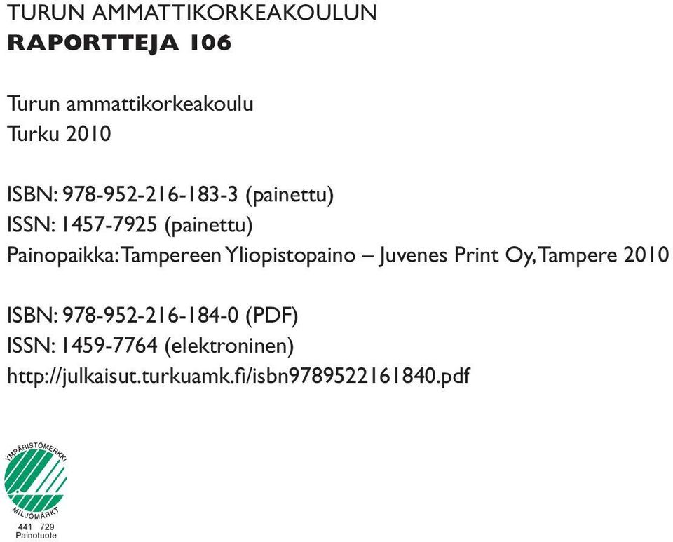Yliopistopaino Juvenes Print Oy, Tampere 2010 ISBN: 978-952-216-184-0 (PDF) ISSN: