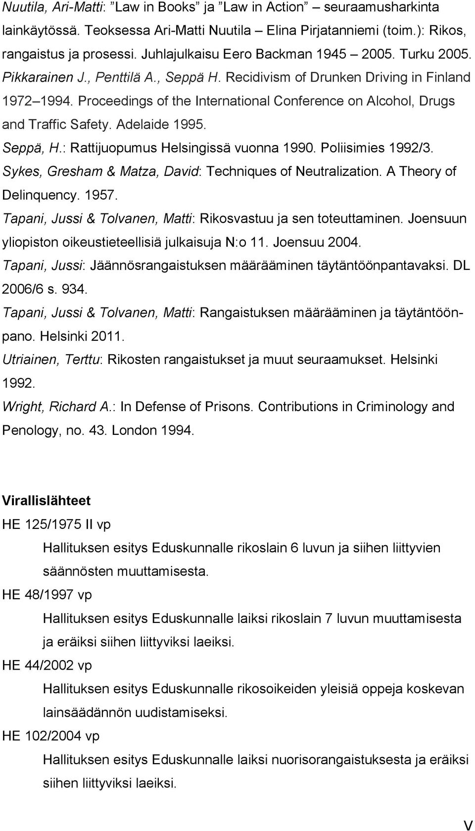 Proceedings of the International Conference on Alcohol, Drugs and Traffic Safety. Adelaide 1995. Seppä, H.: Rattijuopumus Helsingissä vuonna 1990. Poliisimies 1992/3.