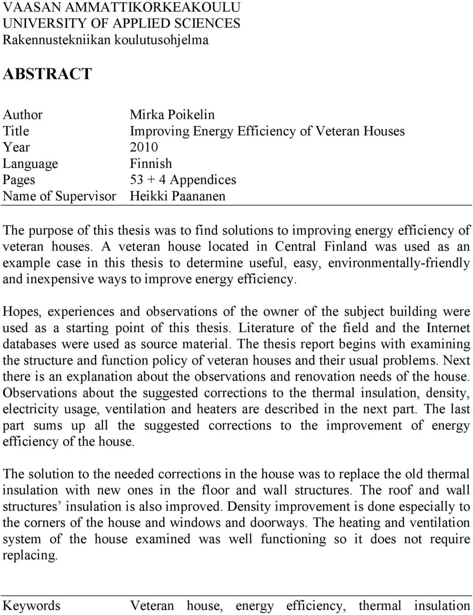 A veteran house located in Central Finland was used as an example case in this thesis to determine useful, easy, environmentally-friendly and inexpensive ways to improve energy efficiency.