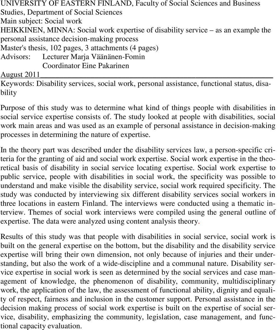 Keywords: Disability services, social work, personal assistance, functional status, disability Purpose of this study was to determine what kind of things people with disabilities in social service