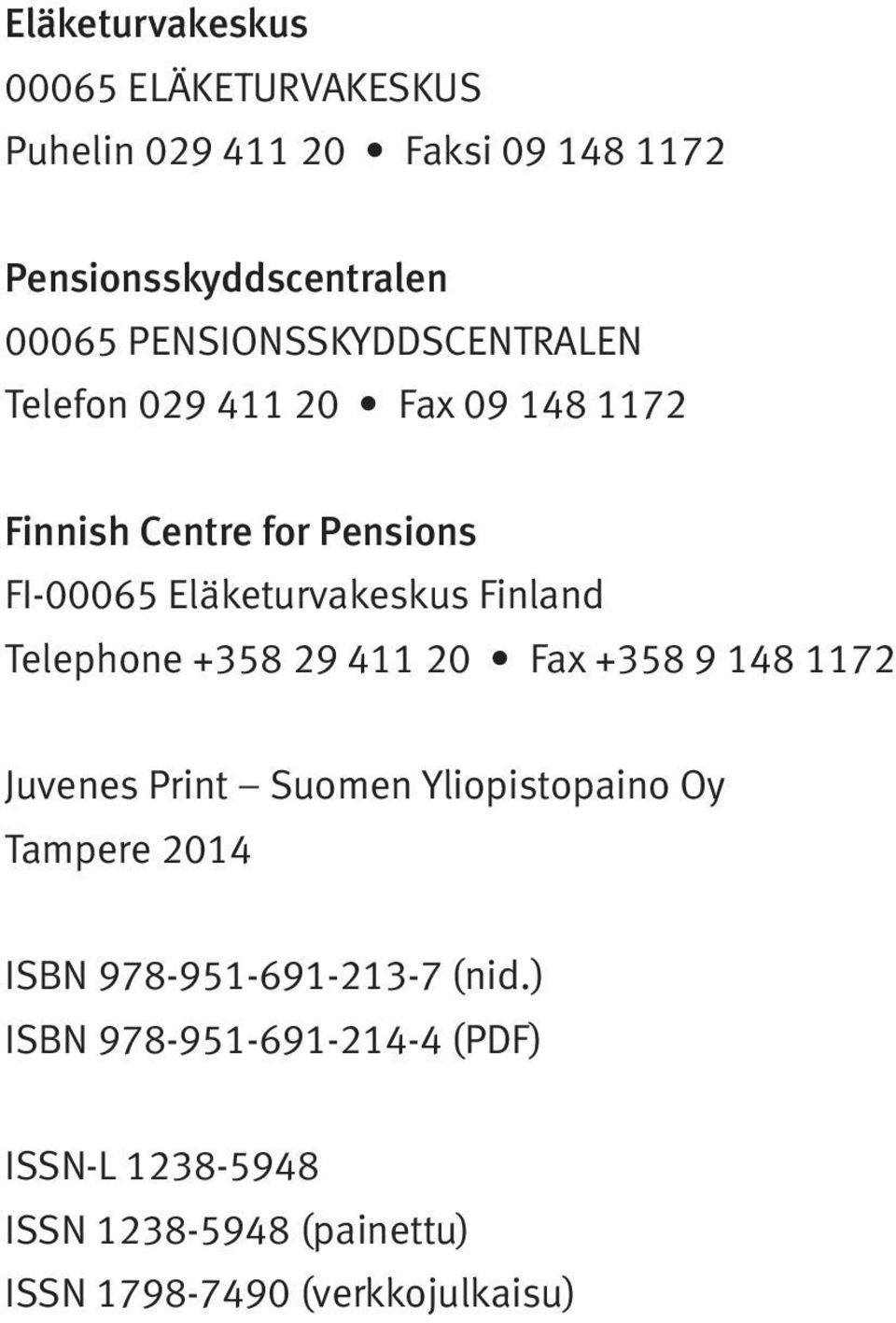 Finland Telephone +358 29 411 20 Fax +358 9 148 1172 Juvenes Print Suomen Yliopistopaino Oy Tampere 2014 ISBN