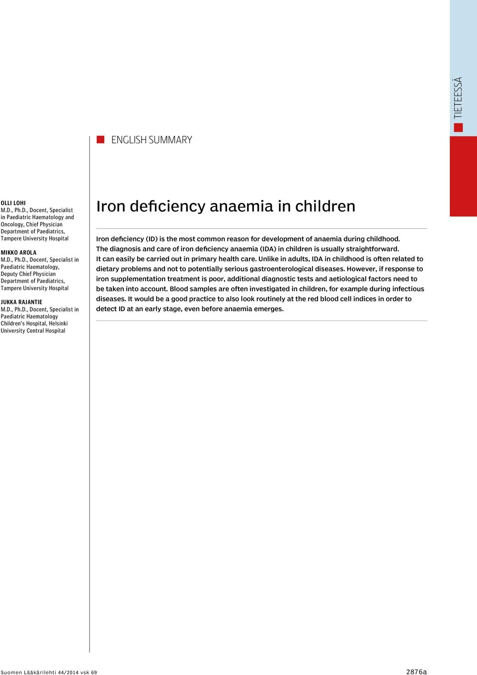 for development of anaemia during childhood. The diagnosis and care of iron deficiency anaemia (IDA) in children is usually straightforward. It can easily be carried out in primary health care.