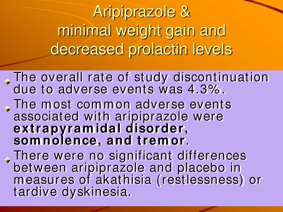 The most common adverse events associated with aripiprazole were extrapyramidal disorder,