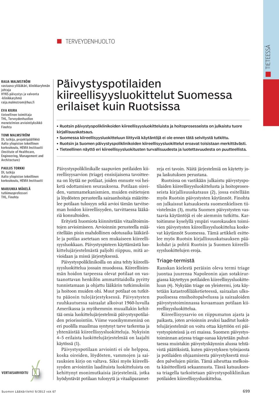 Instituutti (Institute of Healthcare, Engineering, Management and Architecture) Päivystyspotilaiden kiireellisyysluokittelut Suomessa erilaiset kuin Ruotsissa Ruotsin päivystyspoliklinikoiden