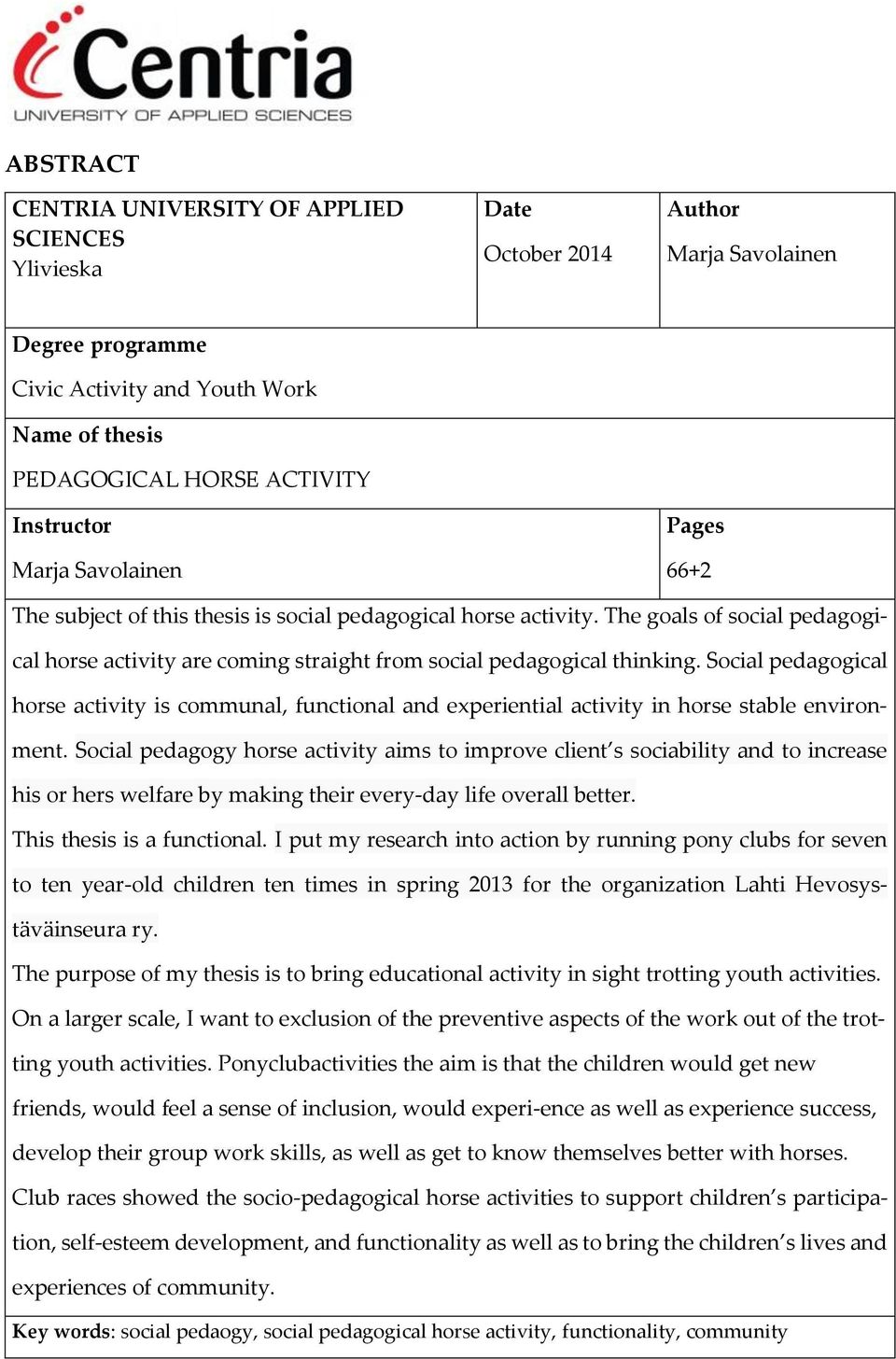 Social pedagogical horse activity is communal, functional and experiential activity in horse stable environment.