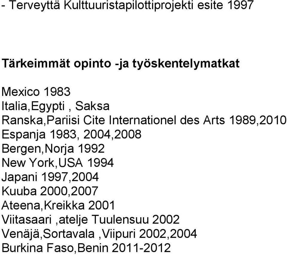 1983, 2004,2008 Bergen,Norja 1992 New York,USA 1994 Japani 1997,2004 Kuuba 2000,2007