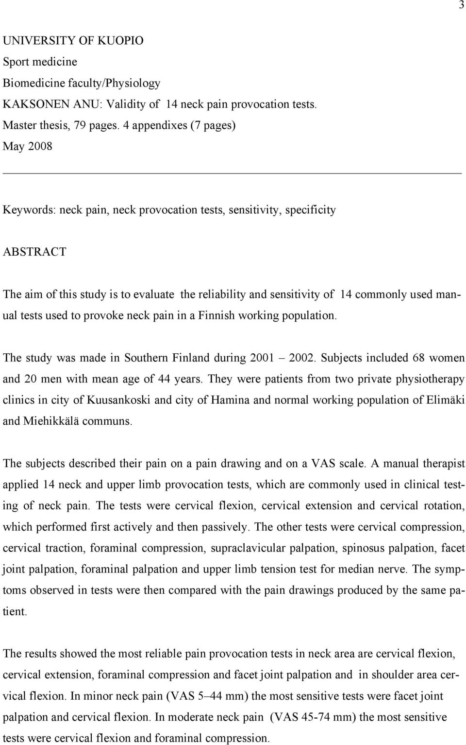 manual tests used to provoke neck pain in a Finnish working population. The study was made in Southern Finland during 2001 2002. Subjects included 68 women and 20 men with mean age of 44 years.