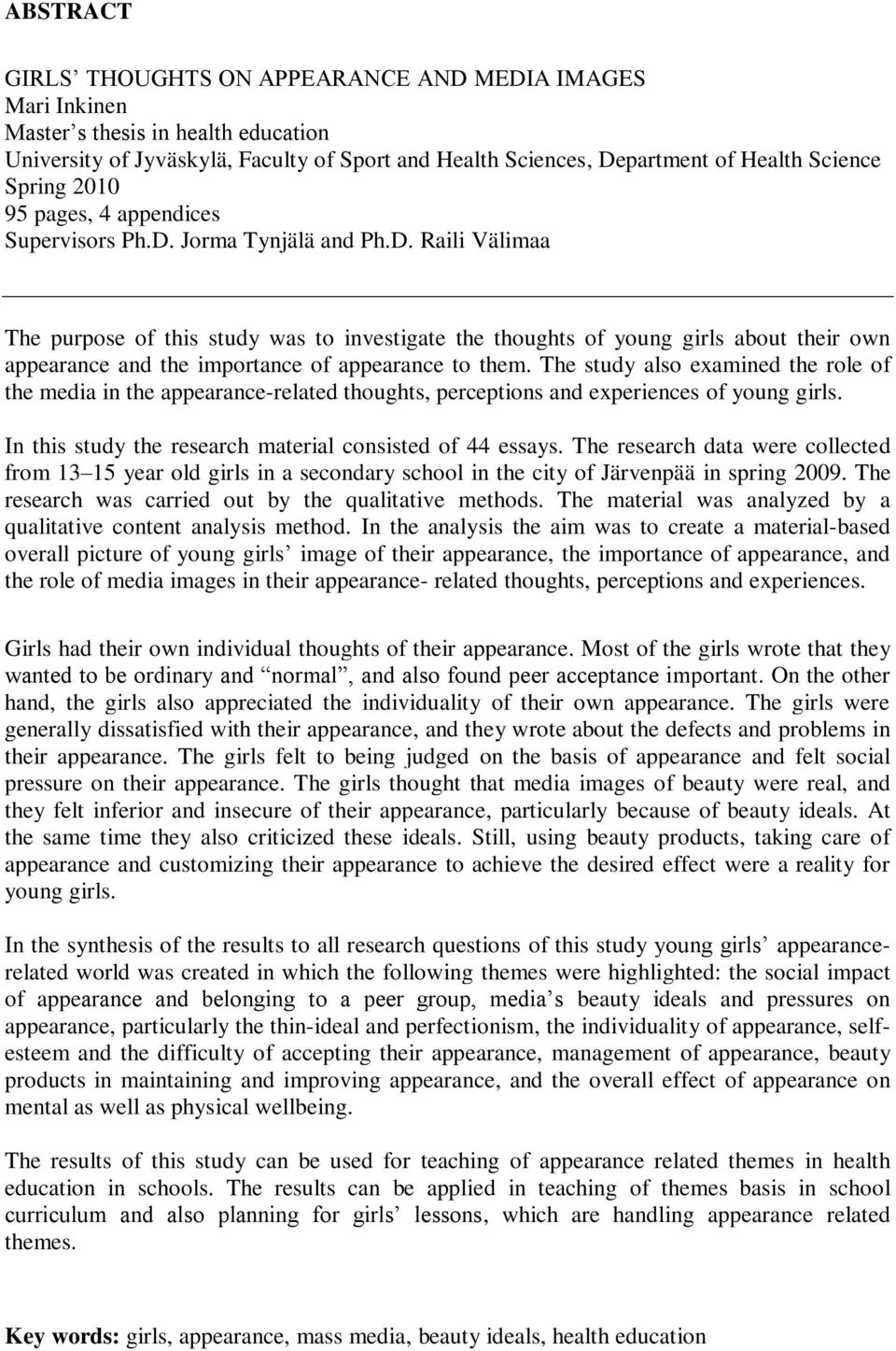 Jorma Tynjälä and Ph.D. Raili Välimaa The purpose of this study was to investigate the thoughts of young girls about their own appearance and the importance of appearance to them.