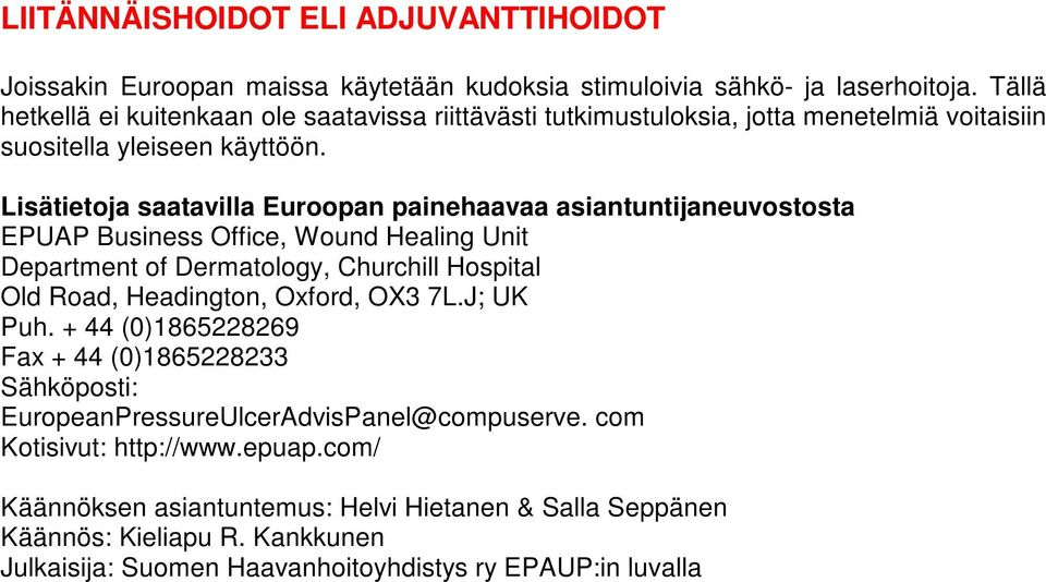 Lisätietoja saatavilla Euroopan painehaavaa asiantuntijaneuvostosta EPUAP Business Office, Wound Healing Unit Department of Dermatology, Churchill Hospital Old Road, Headington,