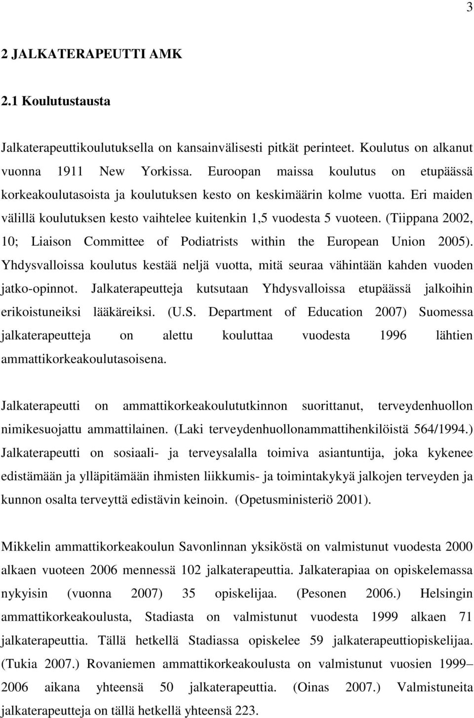 (Tiippana 2002, 10; Liaison Committee of Podiatrists within the European Union 2005). Yhdysvalloissa koulutus kestää neljä vuotta, mitä seuraa vähintään kahden vuoden jatko-opinnot.