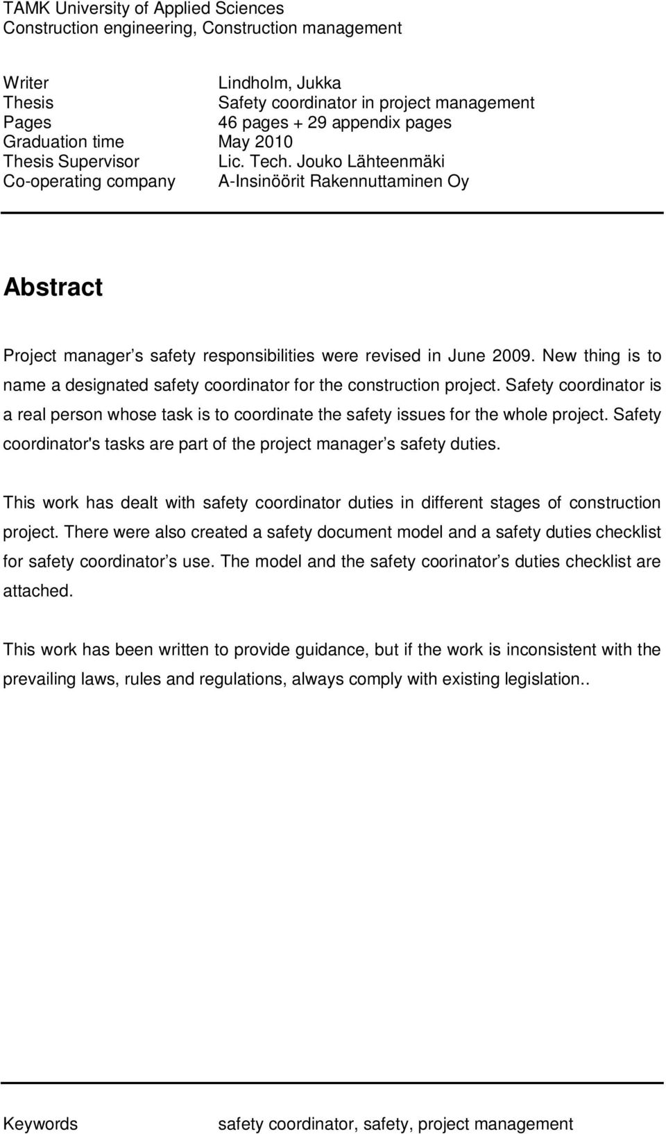 Jouko Lähteenmäki Co-operating company A-Insinöörit Rakennuttaminen Oy Abstract Project manager s safety responsibilities were revised in June 2009.