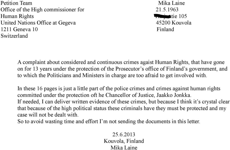 on for 13 years under the protection of the Prosecutor s office of Finland s government, and to which the Politicians and Ministers in charge are too afraid to get involved with.