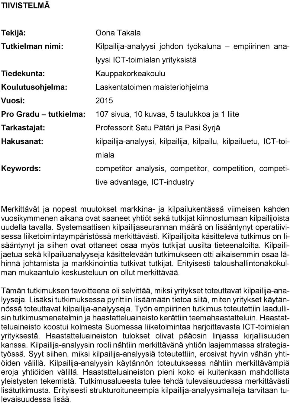kilpailuetu, ICT-toimiala Keywords: competitor analysis, competitor, competition, competitive advantage, ICT-industry Merkittävät ja nopeat muutokset markkina- ja kilpailukentässä viimeisen kahden