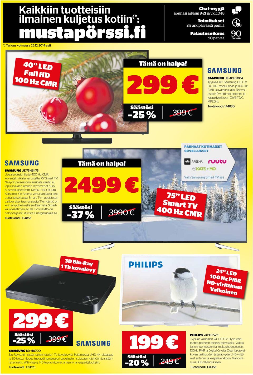 40 LED Full HD 100 Hz CMR 299 25 % 399 SAMSUNG UE-40H5004 Tyylikäs 40 Samsung LED-TV Full HD -resoluutiolla ja 100 Hz CMR -kuvatekniikalla.