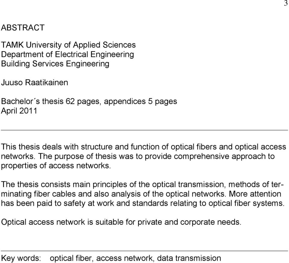 The purpose of thesis was to provide comprehensive approach to properties of access networks.