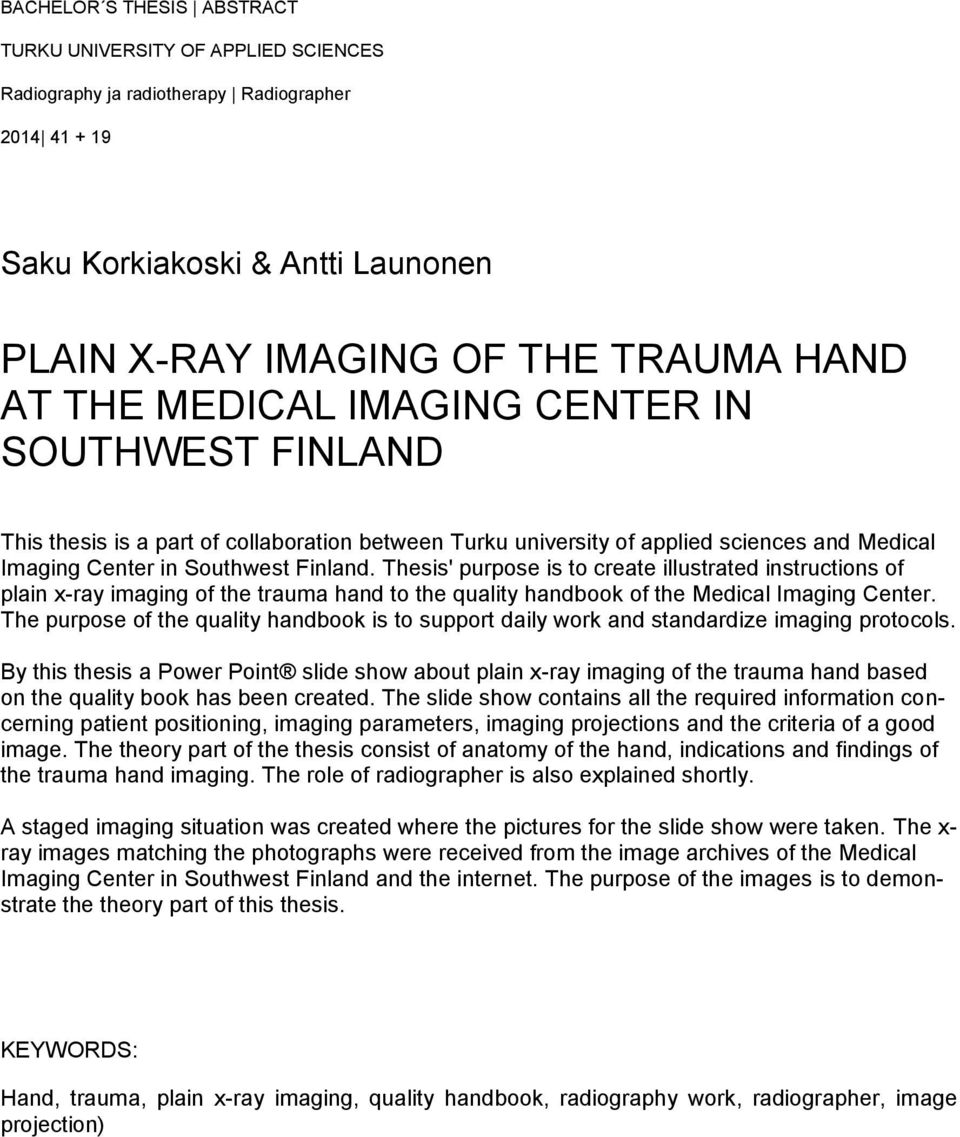 Thesis' purpose is to create illustrated instructions of plain x-ray imaging of the trauma hand to the quality handbook of the Medical Imaging Center.