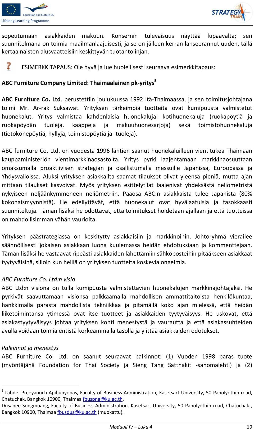 ESIMERKKITAPAUS: Ole hyvä ja lue huolellisesti seuraava esimerkkitapaus: ABC Furniture Company Limited: Thaimaalainen pk yritys 5 ABC Furniture Co. Ltd.