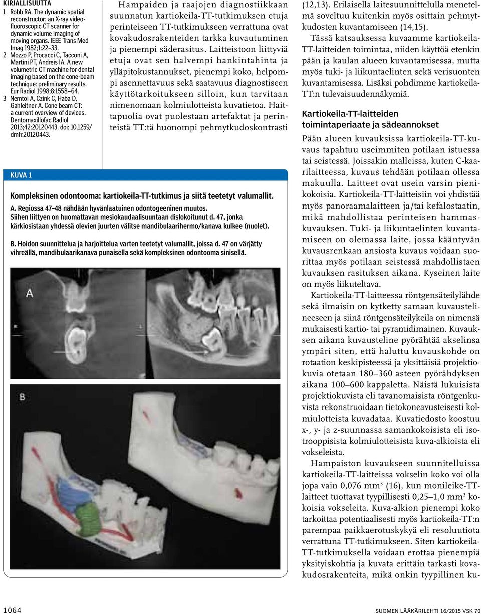 3 Nemtoi A, Czink C, Haba D, Gahleitner A. Cone beam CT: a current overview of devices. Dentomaxillofac Radiol 2013;42:20120443.