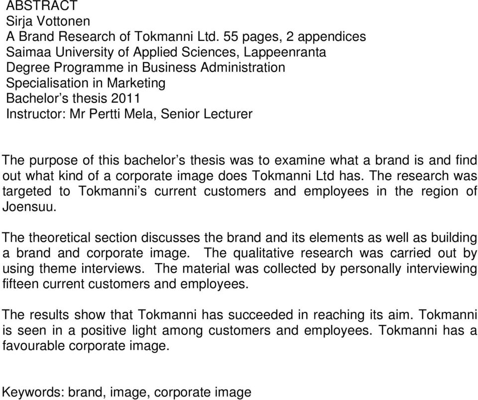 Senior Lecturer The purpose of this bachelor s thesis was to examine what a brand is and find out what kind of a corporate image does Tokmanni Ltd has.