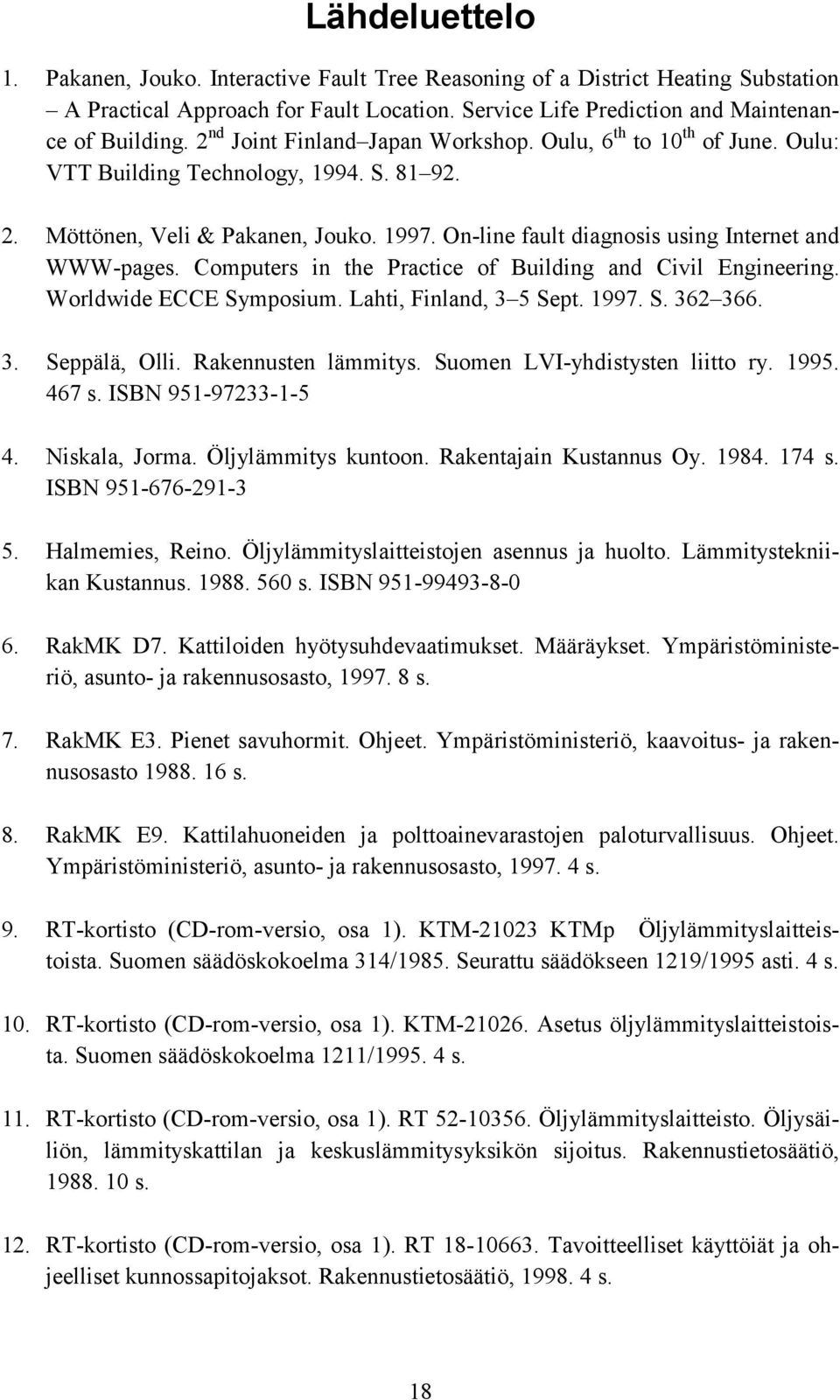 On-line fault diagnosis using Internet and WWW-pages. Computers in the Practice of Building and Civil Engineering. Worldwide ECCE Symposium. Lahti, Finland, 3 5 Sept. 1997. S. 362 366. 3. Seppälä, Olli.