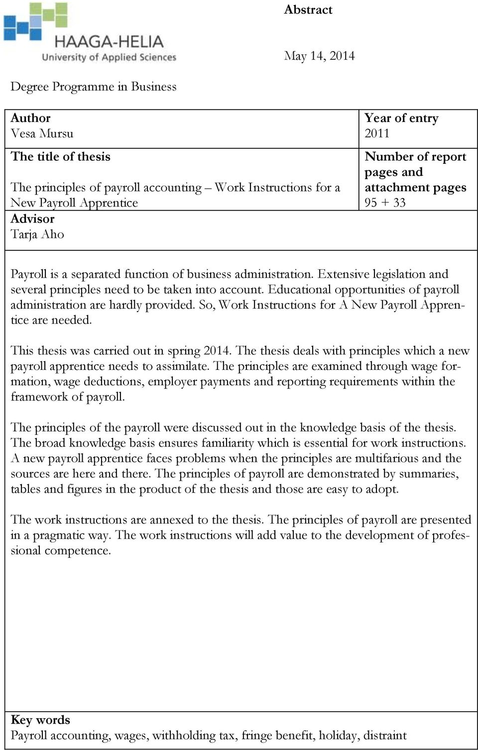 Educational opportunities of payroll administration are hardly provided. So, Work Instructions for A New Payroll Apprentice are needed. This thesis was carried out in spring 2014.