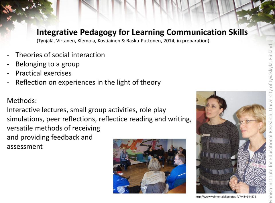 light of theory Methods: Interactive lectures, small group activities, role play simulations, peer reflections, reflectice