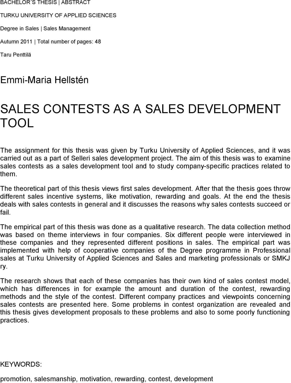 The aim of this thesis was to examine sales contests as a sales development tool and to study company-specific practices related to them.