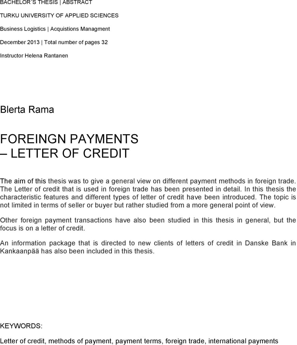 The Letter of credit that is used in foreign trade has been presented in detail. In this thesis the characteristic features and different types of letter of credit have been introduced.