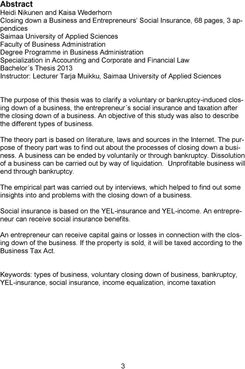 Sciences The purpose of this thesis was to clarify a voluntary or bankruptcy-induced closing down of a business, the entrepreneur s social insurance and taxation after the closing down of a business.