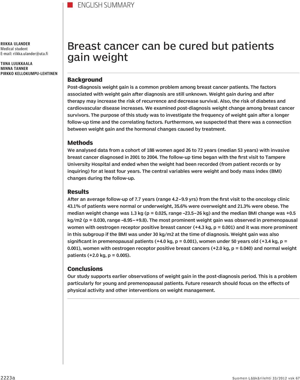 The factors associated with weight gain after diagnosis are still unknown. Weight gain during and after therapy may increase the risk of recurrence and decrease survival.