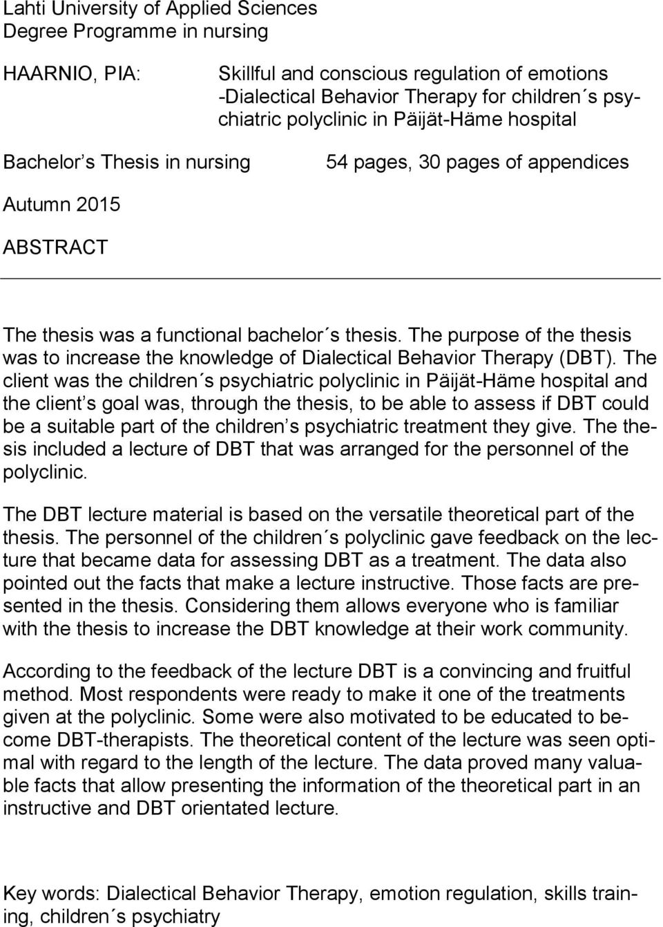 The purpose of the thesis was to increase the knowledge of Dialectical Behavior Therapy (DBT).