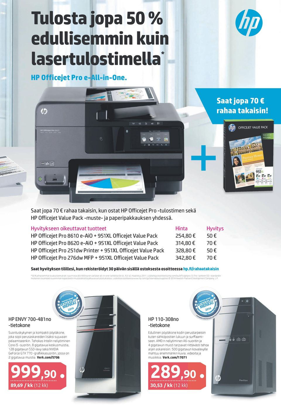 Hyvitykseen oikeuttavat tuotteet Hinta Hyvitys HP Officejet Pro 8610 e-aio + 951XL Officejet Value Pack 254,80 50 HP Officejet Pro 8620 e-aio + 951XL Officejet Value Pack 314,80 70 HP Officejet Pro