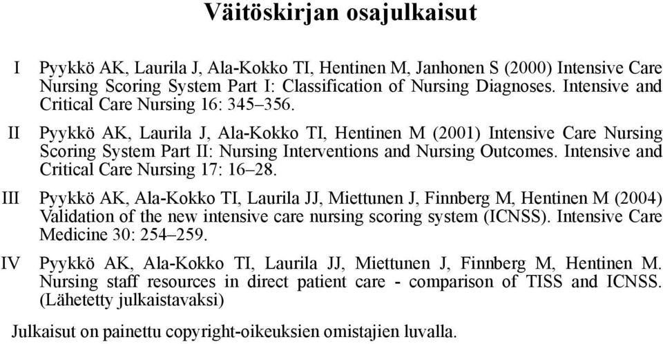 Intensive and Critical Care Nursing 17: 16 28. III Pyykkö AK, Ala-Kokko TI, Laurila JJ, Miettunen J, Finnberg M, Hentinen M (2004) Validation of the new intensive care nursing scoring system (ICNSS).