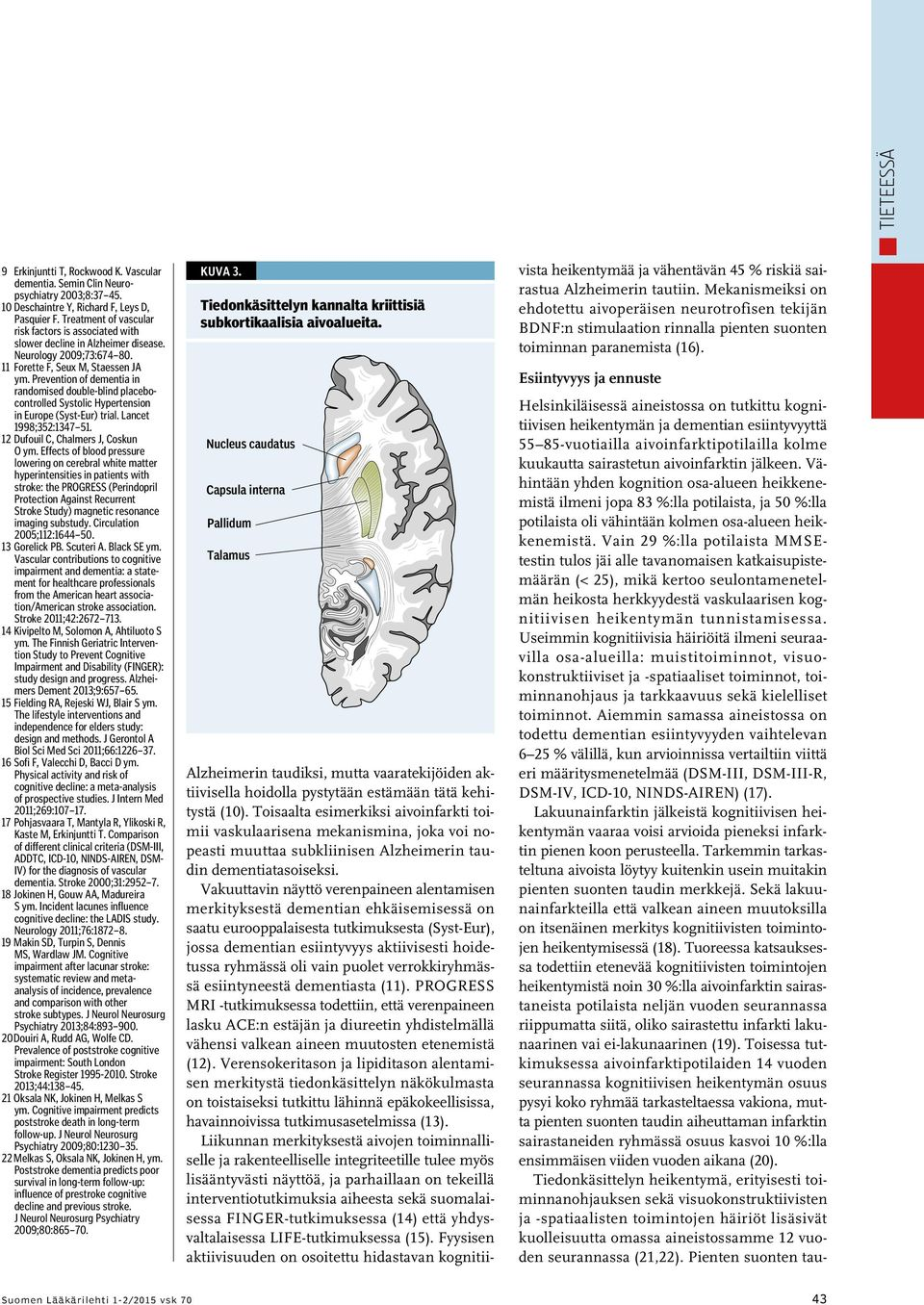 Prevention of dementia in randomised double-blind placebocontrolled Systolic Hypertension in Europe (Syst-Eur) trial. Lancet 1998;352:1347 51. 12 Dufouil C, Chalmers J, Coskun O ym.