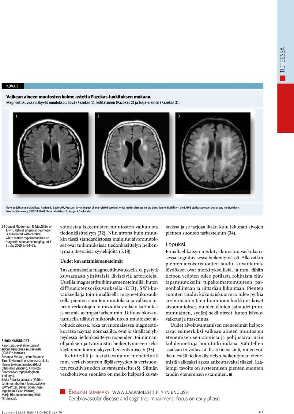 Impact of age-related cerebral white matter changes on the transition to disability -- the LADIS study: rationale, design and methodology. Neuroepidemiology 2005;24:51 62. Kuva julkaistaan S.