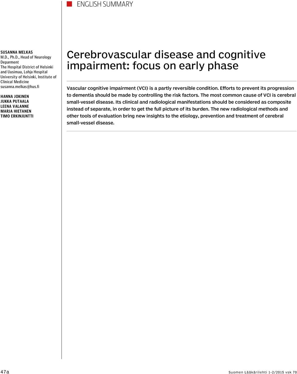 fi Hanna Jokinen Jukka Putaala Leena Valanne Marja Hietanen Timo Erkinjuntti Cerebrovascular disease and cognitive impairment: focus on early phase Vascular cognitive impairment (VCI) is a partly