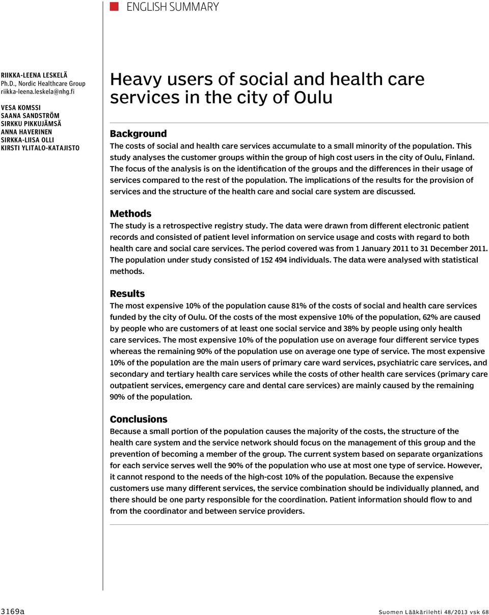 social and health care services accumulate to a small minority of the population. This study analyses the customer groups within the group of high cost users in the city of Oulu, Finland.