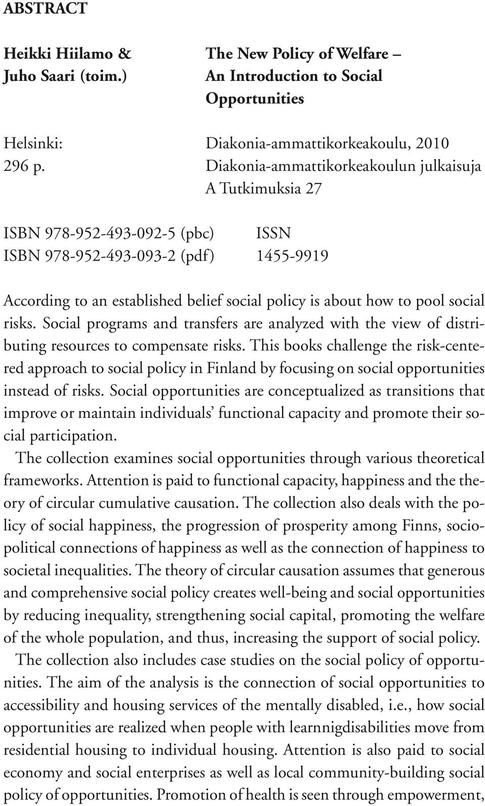 social risks. Social programs and transfers are analyzed with the view of distributing resources to compensate risks.
