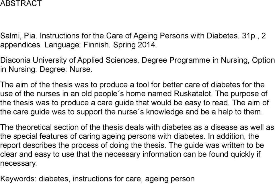 The aim of the thesis was to produce a tool for better care of diabetes for the use of the nurses in an old people s home named Ruskatalot.