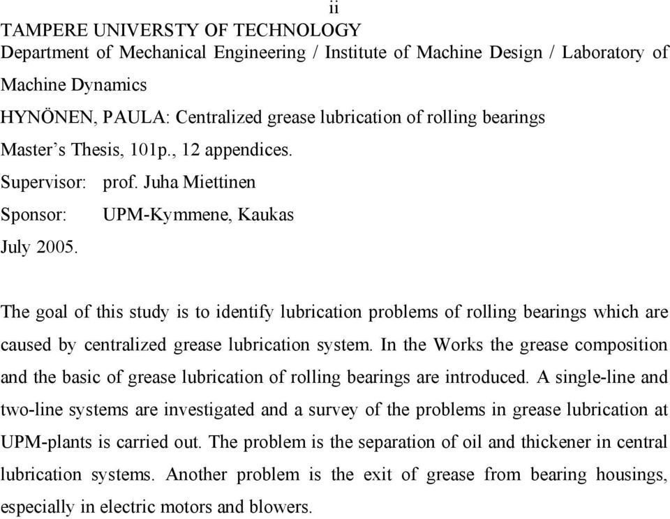 The goal of this study is to identify lubrication problems of rolling bearings which are caused by centralized grease lubrication system.