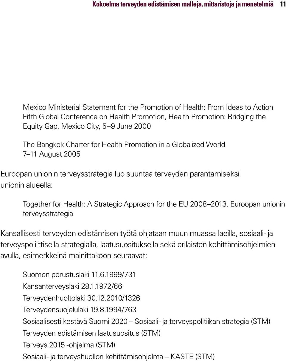 terveyden parantamiseksi unionin alueella: Together for Health: A Strategic Approach for the EU 2008 2013.