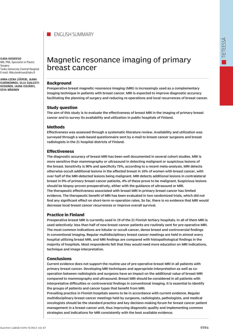 resonance imaging (MRI) is increasingly used as a complementary imaging technique in patients with breast cancer.