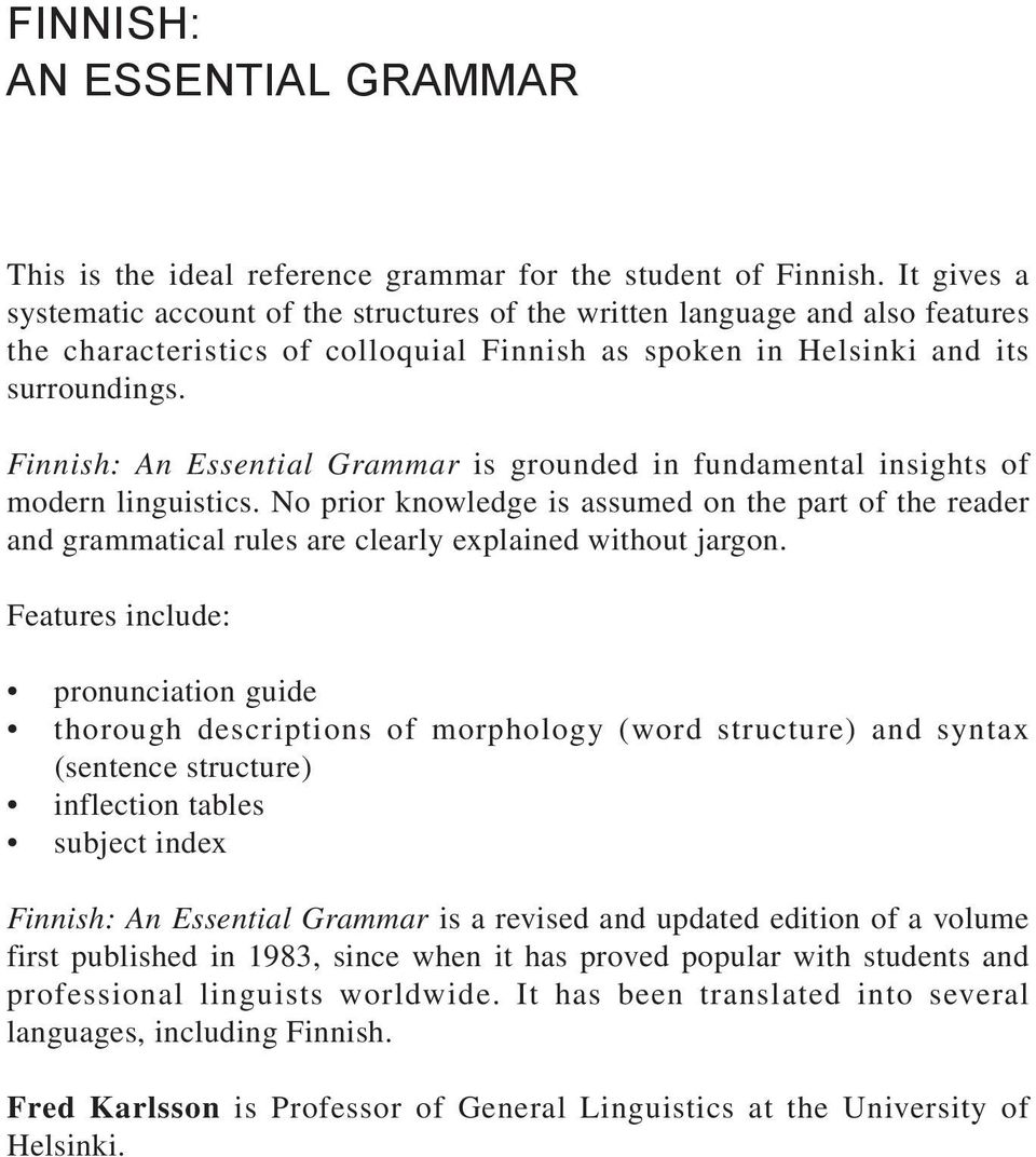 Finnish: An Essential Grammar is grounded in fundamental insights of modern linguistics.