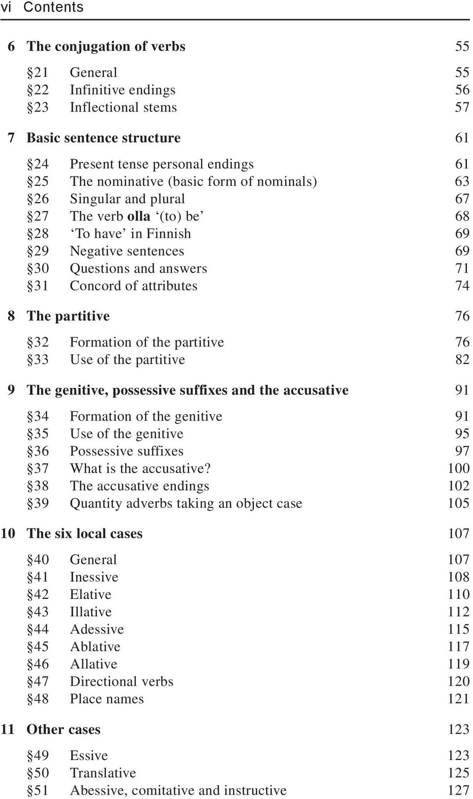 32 Formation of the partitive 76 33 Use of the partitive 82 9 The genitive, possessive suffixes and the accusative 91 34 Formation of the genitive 91 35 Use of the genitive 95 36 Possessive suffixes