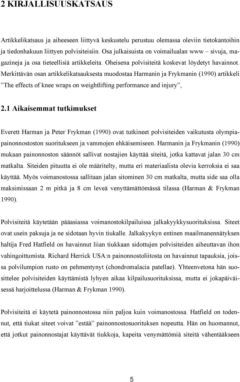 Merkittävän osan artikkelikatsauksesta muodostaa Harmanin ja Frykmanin (1990) artikkeli The effects of knee wraps on weightlifting performance and injury, 2.